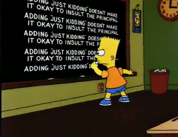 Bart : adding just kidding doesn't make it okay to insult the principal